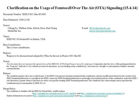 Clarification on the Usage of Femtocell Over The Air (OTA) Signaling (15.4.14) Document Number: IEEE C802.16m-09/2603 Date Submitted: 2009-11-06 Source: