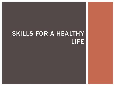 SKILLS FOR A HEALTHY LIFE.  Character is the way in which a person thinks, feels and acts.  Involves understanding, caring about, and acting upon certain.