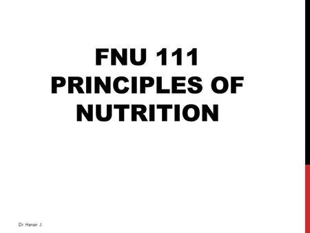 FNU 111 PRINCIPLES OF NUTRITION Dr. Hanan J.. TEXT BOOK Dr. Hanan J.