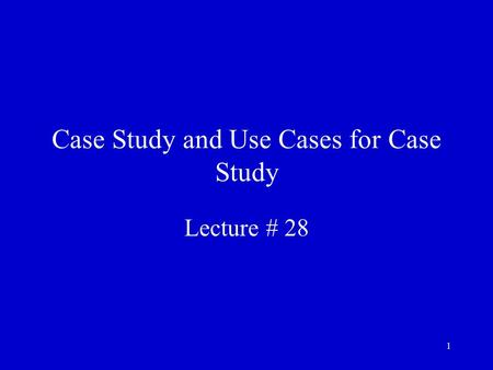 1 Case Study and Use Cases for Case Study Lecture # 28.