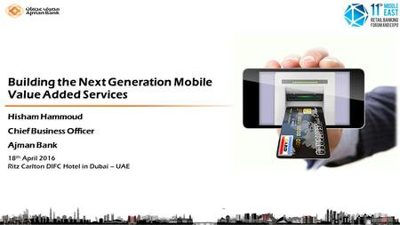Building the Next Generation Mobile Value Added Services 18 th April 2016 Ritz Carlton DIFC Hotel in Dubai – UAE Hisham Hammoud Chief Business Officer.
