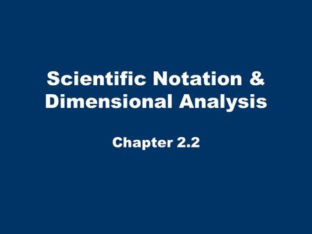 Scientific Notation & Dimensional Analysis Chapter 2.2.