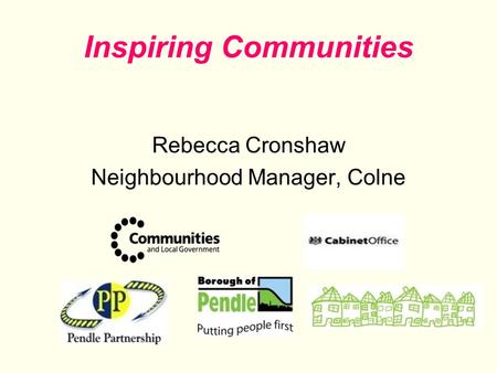 Inspiring Communities Rebecca Cronshaw Neighbourhood Manager, Colne.