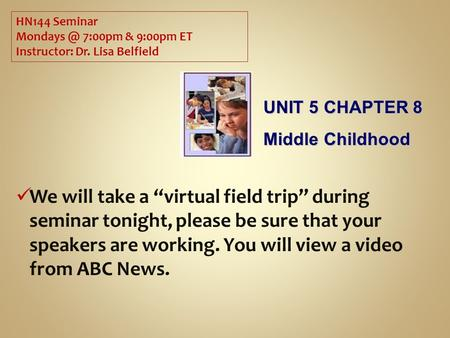 "We will take a ""virtual field trip"" during seminar tonight, please be sure that your speakers are working. You will view a video from ABC News. HN144 Seminar."
