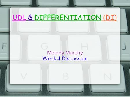 UDL & DIFFERENTIATION (DI) Melody Murphy Week 4 Discussion.