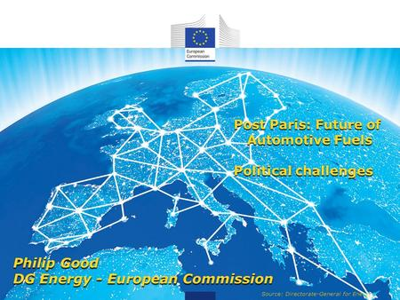 Source: Directorate-General for Energy Post Paris: Future of Automotive Fuels Political challenges Philip Good DG Energy - European Commission.