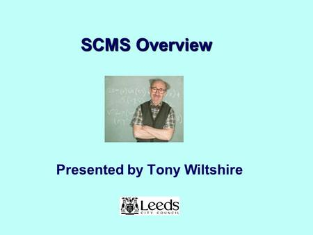SCMS Overview Presented by Tony Wiltshire. … to this presentation which will provide a brief overview of the regional supplier and contract management.