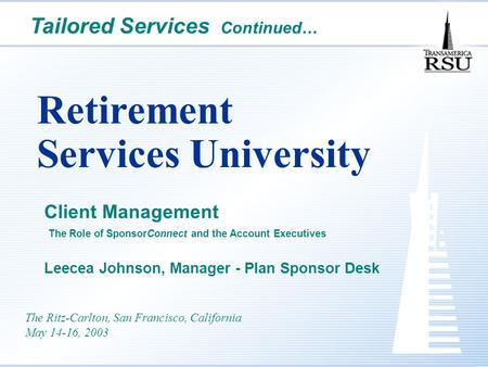 Retirement Services University Client Management The Role of SponsorConnect and the Account Executives Leecea Johnson, Manager - Plan Sponsor Desk The.