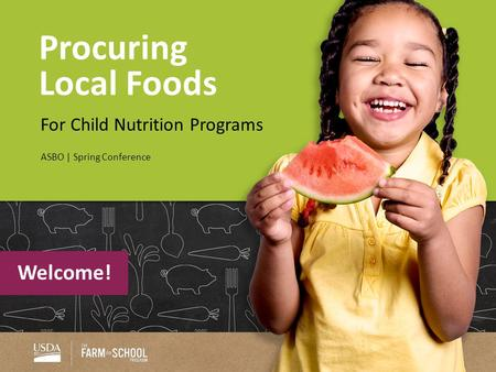 Procuring Local Foods For Child Nutrition Programs ASBO | Spring Conference Welcome!