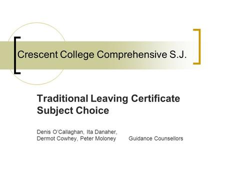 Crescent College Comprehensive S.J. Traditional Leaving Certificate Subject Choice Denis O'Callaghan, Ita Danaher, Dermot Cowhey, Peter MoloneyGuidance.