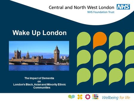 Wake Up London The Impact of Dementia on London's Black, Asian and Minority Ethnic Communities.