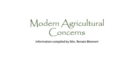 Modern Agricultural Concerns Information compiled by Mrs. Renate Blennert.