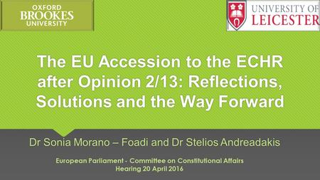 The EU Accession to the ECHR after Opinion 2/13: Reflections, Solutions and the Way Forward Dr Sonia Morano – Foadi and Dr Stelios Andreadakis European.