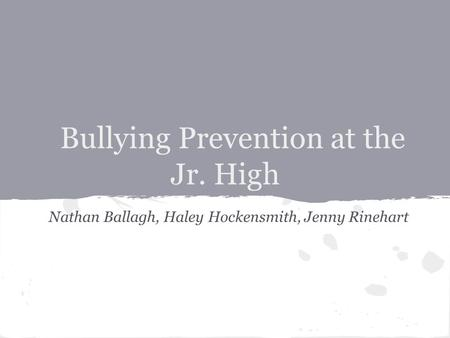 Bullying Prevention at the Jr. High Nathan Ballagh, Haley Hockensmith, Jenny Rinehart.