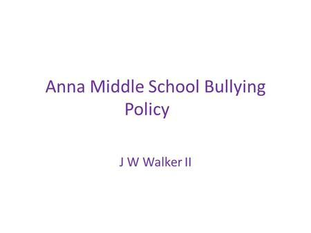 Anna Middle School Bullying Policy J W Walker II.