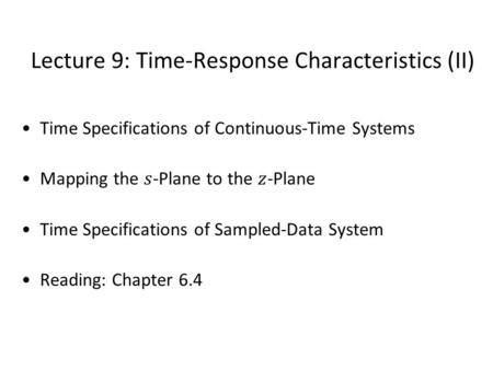 Lecture 9: Time-Response Characteristics (II) TexPoint fonts used in EMF. Read the TexPoint manual before you delete this box.: AA A AAA A A A A A A A.