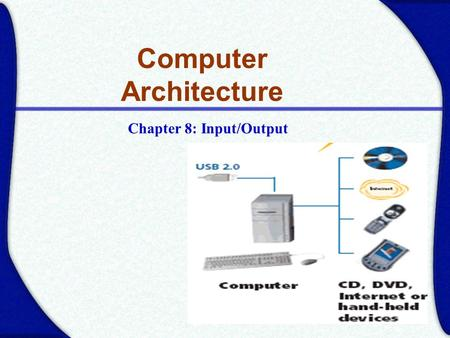 Chapter 8: Input/Output Computer Architecture. Input/Output Problems Wide variety of peripherals –Delivering different amounts of data –At different speeds.