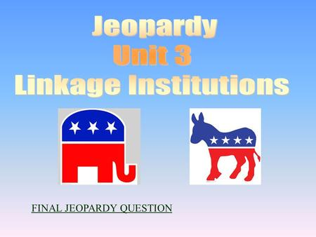 "FINAL JEOPARDY QUESTION 100 200 400 300 400 Definitions ""P"" Definitions ""Parties"" Who? 300 200 400 200 100 500 100."