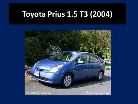 Toyota Prius 1.5 T3 (2004). Toyota Motor Corporation The company Toyota has the rumour of producing the most comfortable, nicest and fastest cars in the.