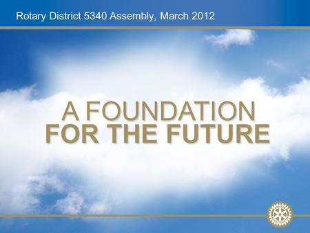 1 Future Vision Update, Nov. 2008Slide 1 Rotary District 5340 Assembly, March 2012.