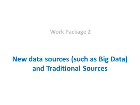 New data sources (such as Big Data) and Traditional Sources Work Package 2.