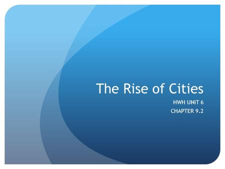 The Rise of Cities HWH UNIT 6 CHAPTER 9.2. Percentage of English population living in cities over 20,000 people 1801: 17% 1851: 35% 1891: 54% London was.