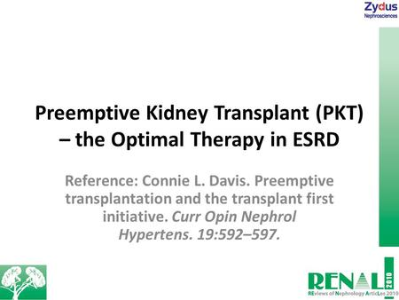 Preemptive Kidney Transplant (PKT) – the Optimal Therapy in ESRD Reference: Connie L. Davis. Preemptive transplantation and the transplant first initiative.
