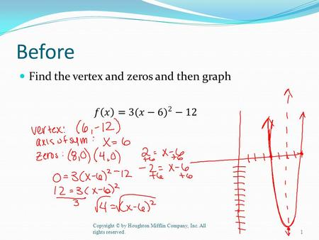 Before Find the vertex and zeros and then graph Copyright © by Houghton Mifflin Company, Inc. All rights reserved.1.