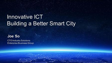Innovative ICT Building a Better Smart City. Agenda 1. Why focus on Smart City 2. What is a Smart City 3. References.