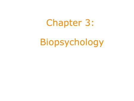 Chapter 3: Biopsychology. 3.1 Human Genetics Evolution by Natural Selection (1859) Charles Darwin's theory Organisms that are best adapted to their environment.