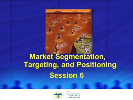 1 Session 6 Market Segmentation, Targeting, and Positioning.
