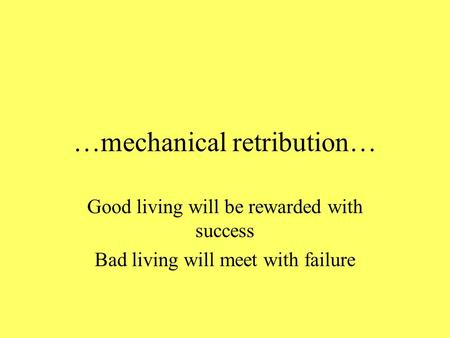 …mechanical retribution… Good living will be rewarded with success Bad living will meet with failure.