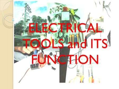 ELECTRICAL TOOLS and ITS FUNCTION. ELECTRICAL TOOLS Electrical tools are needed to perform our job easier and faster. Electrical task can be accomplished.