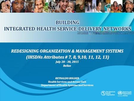 REDESIGNING ORGANIZATION & MANAGEMENT SYSTEMS (IHSDNs Attributes # 7, 8, 9,10, 11, 12, 13) (IHSDNs Attributes # 7, 8, 9,10, 11, 12, 13) July 28 - 30, 2015.