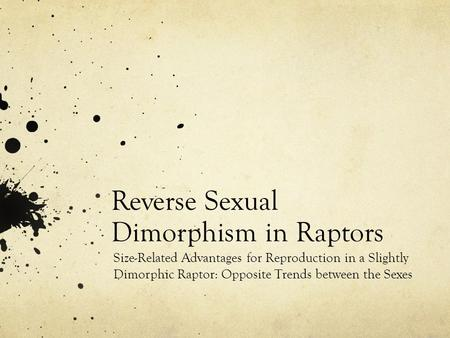 Reverse Sexual Dimorphism in Raptors Size-Related Advantages for Reproduction in a Slightly Dimorphic Raptor: Opposite Trends between the Sexes.