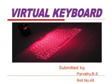 Submitted by, Parvathy.B.S Roll No.48. INTRODUCTION  Virtual keyboard is a small java application that lets you easily create multilingual text content.