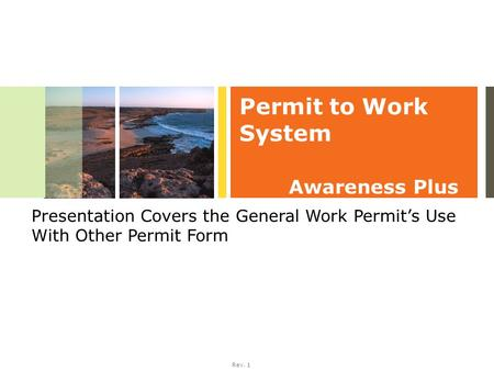 Rev. 1 Permit to Work System Awareness Plus Presentation Covers the General Work Permit's Use With Other Permit Form.