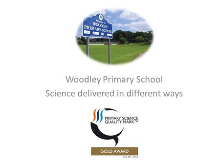 Woodley Primary School Science delivered in different ways.