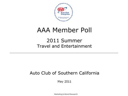 Marketing & Brand Research AAA Member Poll 2011 Summer Travel and Entertainment Auto Club of Southern California May 2011.