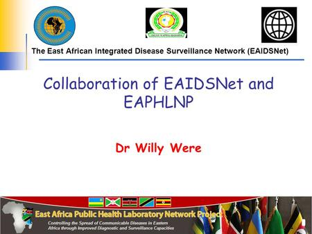ECSA Health Community 1 The East African Integrated Disease Surveillance Network (EAIDSNet) Collaboration of EAIDSNet and EAPHLNP Dr Willy Were.
