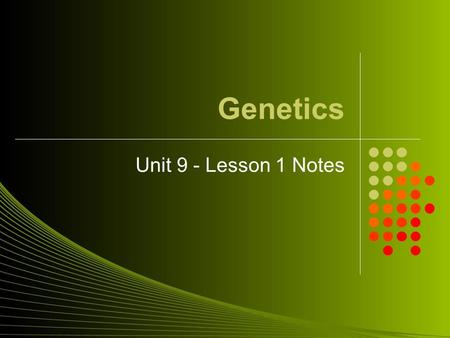 Genetics Unit 9 - Lesson 1 Notes. Heredity Heredity – the passing of traits from parent to offspring. Genes on chromosomes control the traits that show.