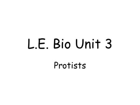 L.E. Bio Unit 3 Protists. belong to the Kingdom Protista, which include mostly unicellular organisms that do not fit into the other kingdoms.