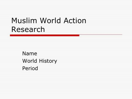 Muslim World Action Research Name World History Period.