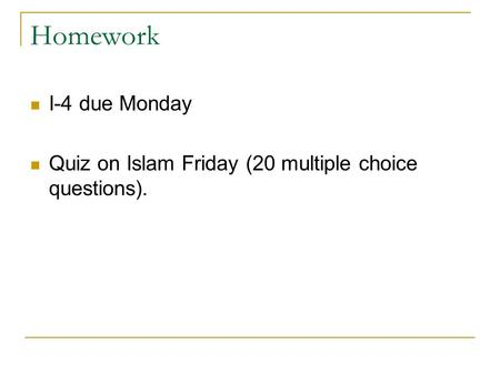 Homework I-4 due Monday Quiz on Islam Friday (20 multiple choice questions).