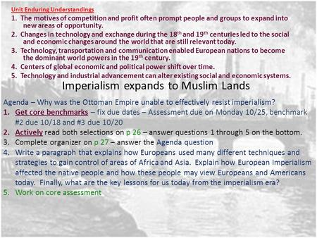 Imperialism expands to Muslim Lands Unit Enduring Understandings 1. The motives of competition and profit often prompt people and groups to expand into.