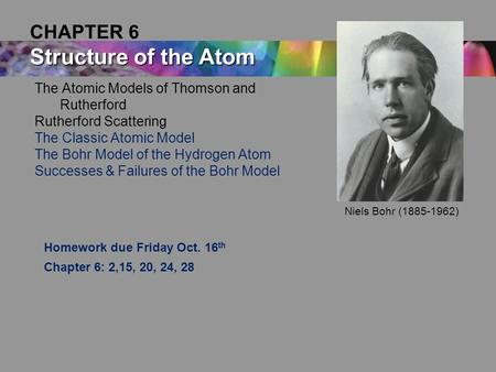The Atomic Models of Thomson and Rutherford Rutherford Scattering The Classic Atomic Model The Bohr Model of the Hydrogen Atom Successes & Failures of.