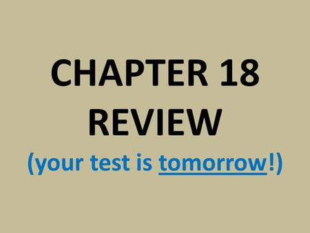 CHAPTER 18 REVIEW (your test is tomorrow!). VOCABULARY.