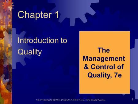 THE MANAGEMENT & CONTROL OF QUALITY, 7e, © 2008 Thomson Higher Education Publishing 1 Chapter 1 Introduction to Quality The Management & Control of Quality,