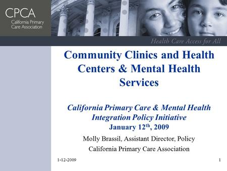 1-12-20091 Molly Brassil, Assistant Director, Policy California Primary Care Association Community Clinics and Health Centers & Mental Health Services.