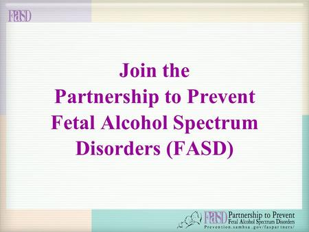 Join the Partnership to Prevent Fetal Alcohol Spectrum Disorders (FASD)